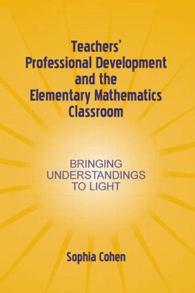 Teachers' Professional Development and the Elementary Mathematics Classroom: Bringing Understandings To Light, 1st Edition (Hardback) book cover