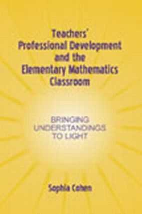 Teachers' Professional Development and the Elementary Mathematics Classroom: Bringing Understandings To Light book cover