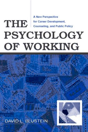 The Psychology of Working: A New Perspective for Career Development, Counseling, and Public Policy book cover