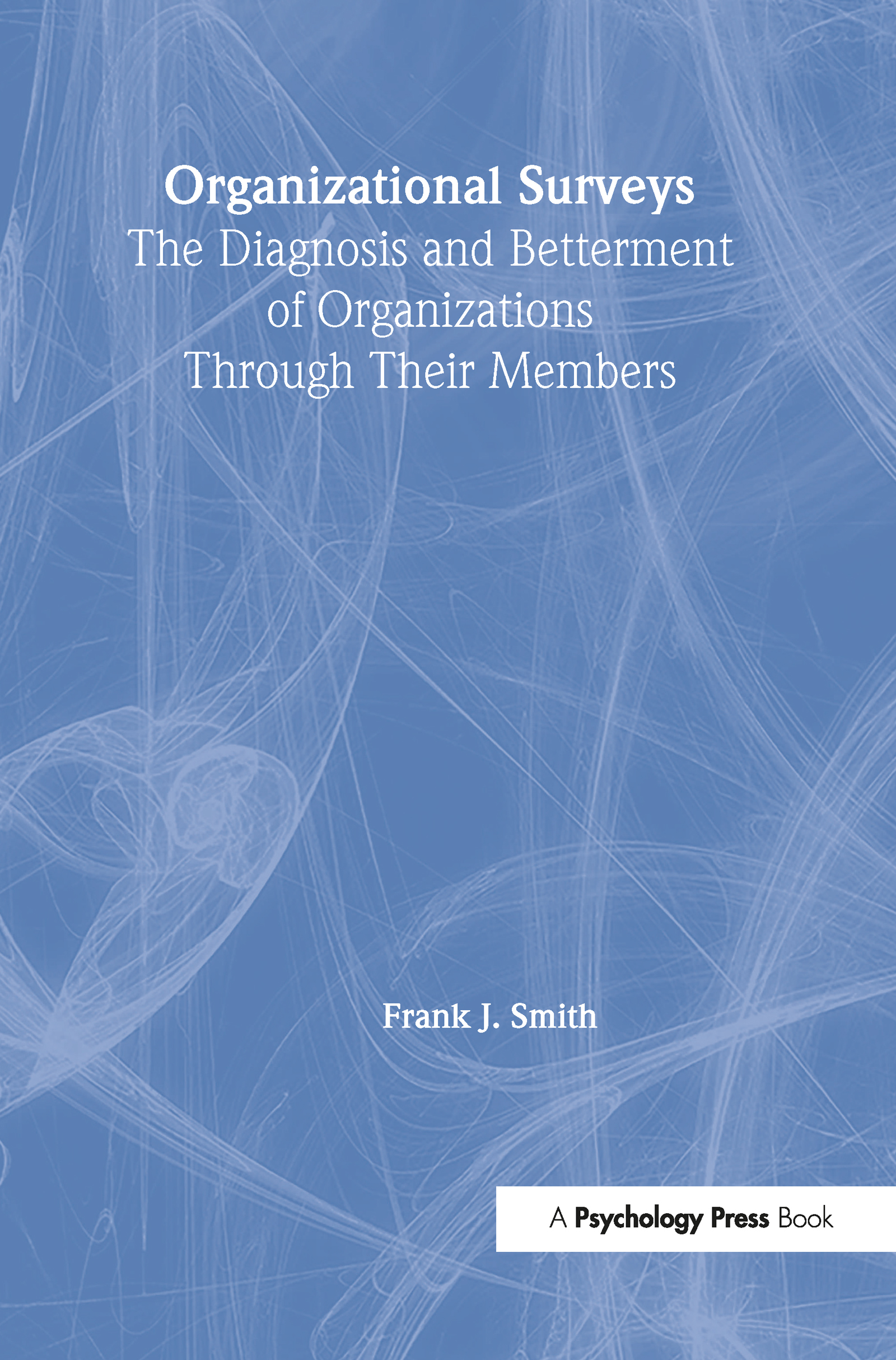 Organizational Surveys: The Diagnosis and Betterment of Organizations Through Their Members (Hardback) book cover