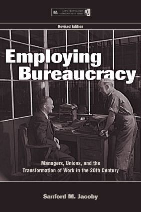Employing Bureaucracy: Managers, Unions, and the Transformation of Work in the 20th Century, Revised Edition book cover