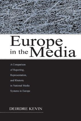 Europe in the Media: A Comparison of Reporting, Representation, and Rhetoric in National Media Systems in Europe (Hardback) book cover