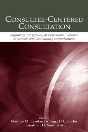 Consultee-Centered Consultation: Improving the Quality of Professional Services in Schools and Community Organizations (Hardback) book cover