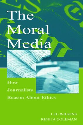 The Moral Media: How Journalists Reason About Ethics, 1st Edition (Paperback) book cover