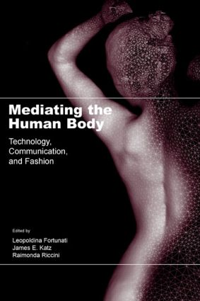 Mediating the Human Body: Technology, Communication, and Fashion, 1st Edition (Paperback) book cover