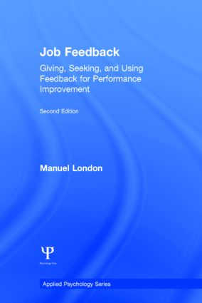Job Feedback: Giving, Seeking, and Using Feedback for Performance Improvement book cover