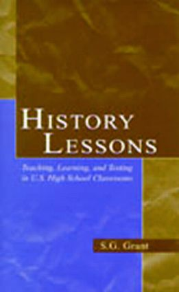 History Lessons: Teaching, Learning, and Testing in U.S. High School Classrooms, 1st Edition (Paperback) book cover