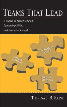 Teams That Lead: A Matter of Market Strategy, Leadership Skills, and Executive Strength, 1st Edition (Paperback) book cover