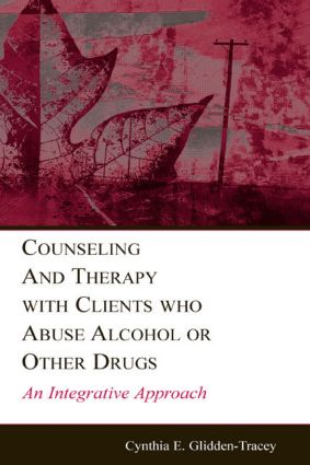 Counseling and Therapy With Clients Who Abuse Alcohol or Other Drugs: An Integrative Approach book cover