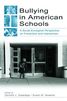 Bullying in American Schools: A Social-Ecological Perspective on Prevention and Intervention (e-Book) book cover