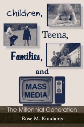 Children, Teens, Families, and Mass Media: The Millennial Generation, 1st Edition (Paperback) book cover