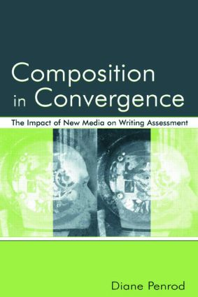 Composition in Convergence: The Impact of New Media on Writing Assessment (Paperback) book cover