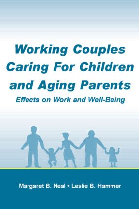 Working Couples Caring for Children and Aging Parents: Effects on Work and Well-Being book cover
