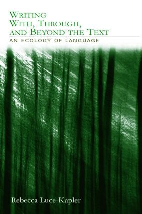 Writing With, Through, and Beyond the Text: An Ecology of Language, 1st Edition (Paperback) book cover