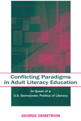 Conflicting Paradigms in Adult Literacy Education: In Quest of a U.S. Democratic Politics of Literacy book cover