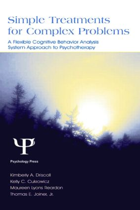 Simple Treatments for Complex Problems: A Flexible Cognitive Behavior Analysis System Approach To Psychotherapy (Hardback) book cover