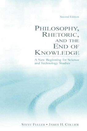 Philosophy, Rhetoric, and the End of Knowledge: A New Beginning for Science and Technology Studies, 2nd Edition (Paperback) book cover