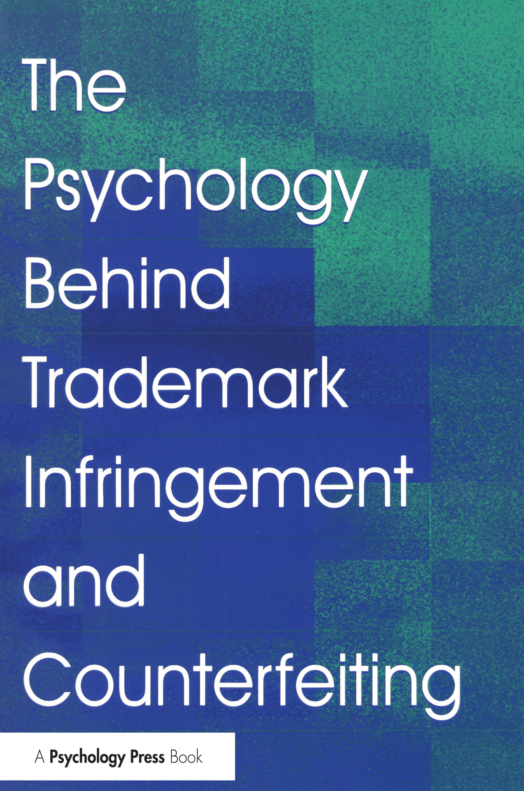 The Psychology Behind Trademark Infringement and Counterfeiting: 1st Edition (Hardback) book cover