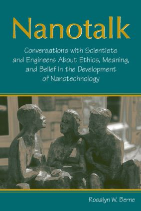 Nanotalk: Conversations With Scientists and Engineers About Ethics, Meaning, and Belief in the Development of Nanotechnology, 1st Edition (Hardback) book cover