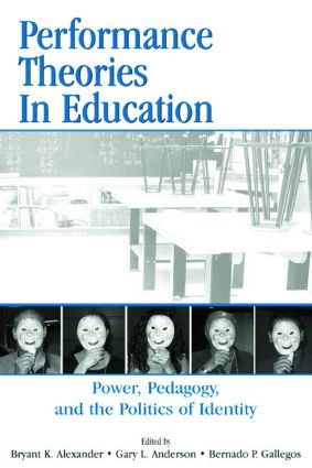 Performance Theories in Education: Power, Pedagogy, and the Politics of Identity (Paperback) book cover