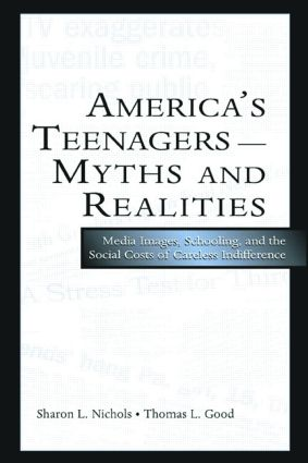 America's Teenagers--Myths and Realities: Media Images, Schooling, and the Social Costs of Careless Indifference (Paperback) book cover