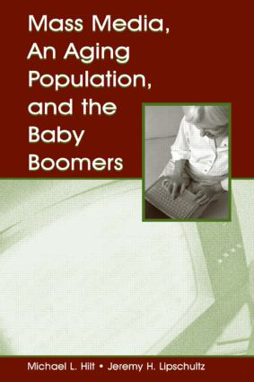 Mass Media, An Aging Population, and the Baby Boomers: 1st Edition (Hardback) book cover