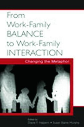 From Work-Family Balance to Work-Family Interaction: Changing the Metaphor, 1st Edition (Paperback) book cover