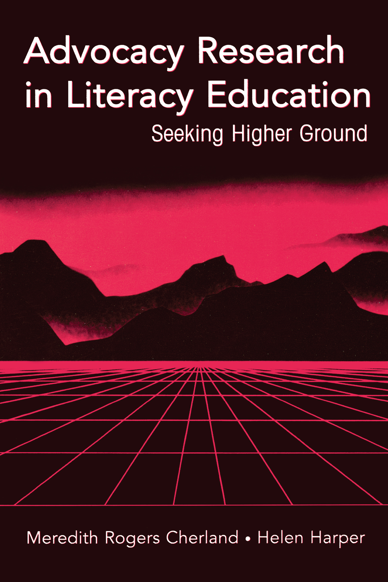 Advocacy Research in Literacy Education: Seeking Higher Ground (Paperback) book cover