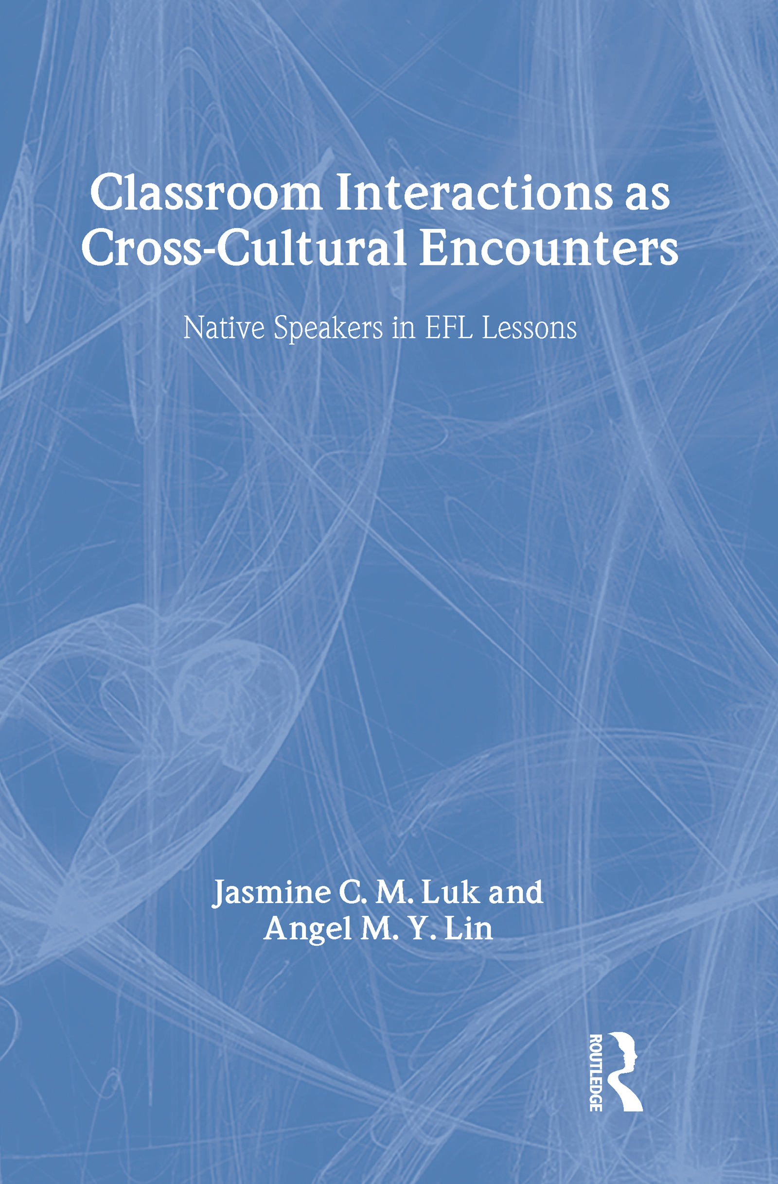 Classroom Interactions as Cross-Cultural Encounters: Native Speakers in EFL Lessons, 1st Edition (Hardback) book cover