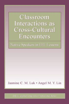 Classroom Interactions as Cross-Cultural Encounters: Native Speakers in EFL Lessons, 1st Edition (e-Book) book cover