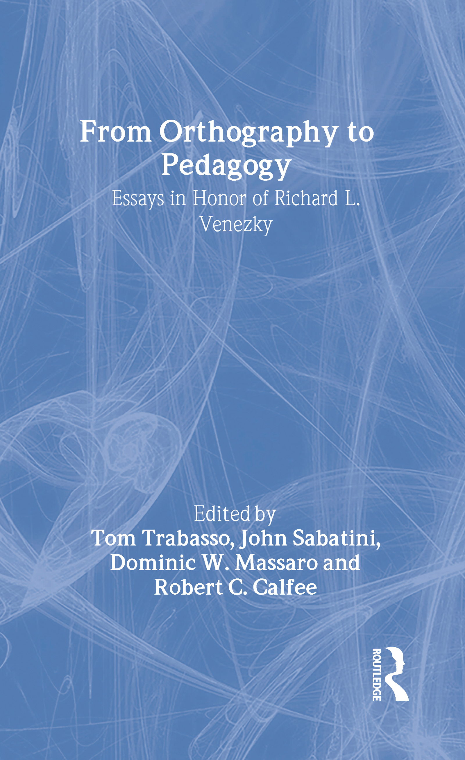 From Orthography to Pedagogy: Essays in Honor of Richard L. Venezky (Hardback) book cover