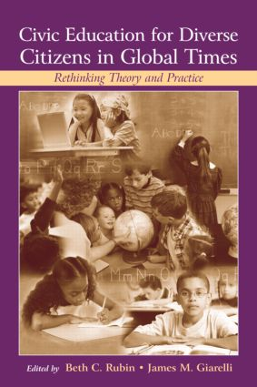 Civic Education for Diverse Citizens in Global Times: Rethinking Theory and Practice, 1st Edition (Hardback) book cover