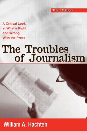 The Troubles of Journalism: A Critical Look at What's Right and Wrong With the Press, 3rd Edition (Hardback) book cover
