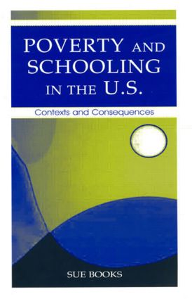 Poverty and Schooling in the U.S.: Contexts and Consequences, 1st Edition (Hardback) book cover