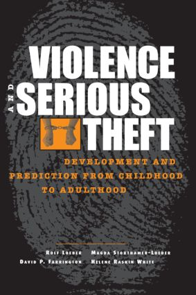 Violence and Serious Theft: Development and Prediction from Childhood to Adulthood (Hardback) book cover