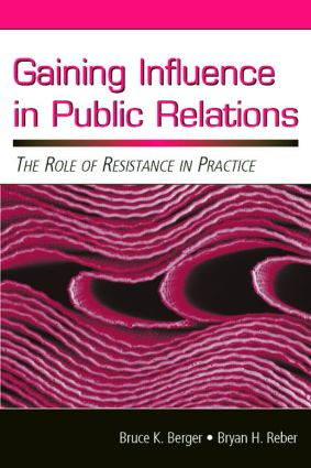 Gaining Influence in Public Relations: The Role of Resistance in Practice (Paperback) book cover