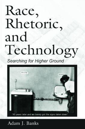 Race, Rhetoric, and Technology: Searching for Higher Ground (Paperback) book cover