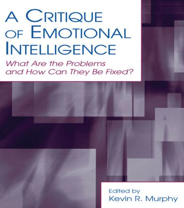 A Critique of Emotional Intelligence: What Are the Problems and How Can They Be Fixed? book cover