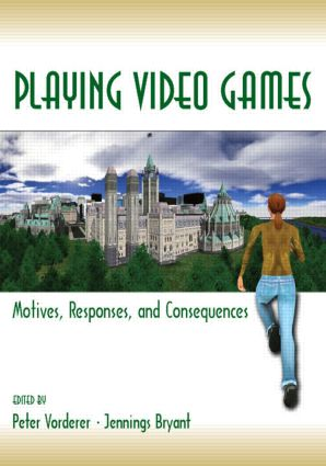 Playing Video Games: Motives, Responses, and Consequences (Paperback) book cover