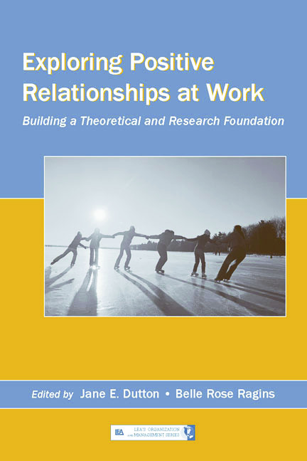 Exploring Positive Relationships at Work: Building a Theoretical and Research Foundation book cover