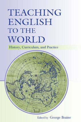 Teaching English to the World: History, Curriculum, and Practice, 1st Edition (Hardback) book cover