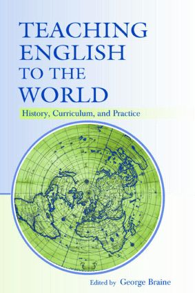 Teaching English to the World: History, Curriculum, and Practice, 1st Edition (Paperback) book cover