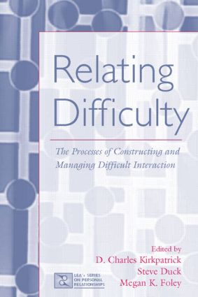 Relating Difficulty: The Processes of Constructing and Managing Difficult Interaction (Paperback) book cover