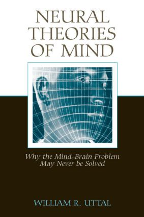 Neural Theories of Mind: Why the Mind-Brain Problem May Never Be Solved (Hardback) book cover