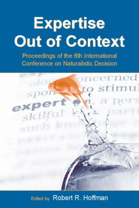 Expertise Out of Context: Proceedings of the Sixth International Conference on Naturalistic Decision Making book cover