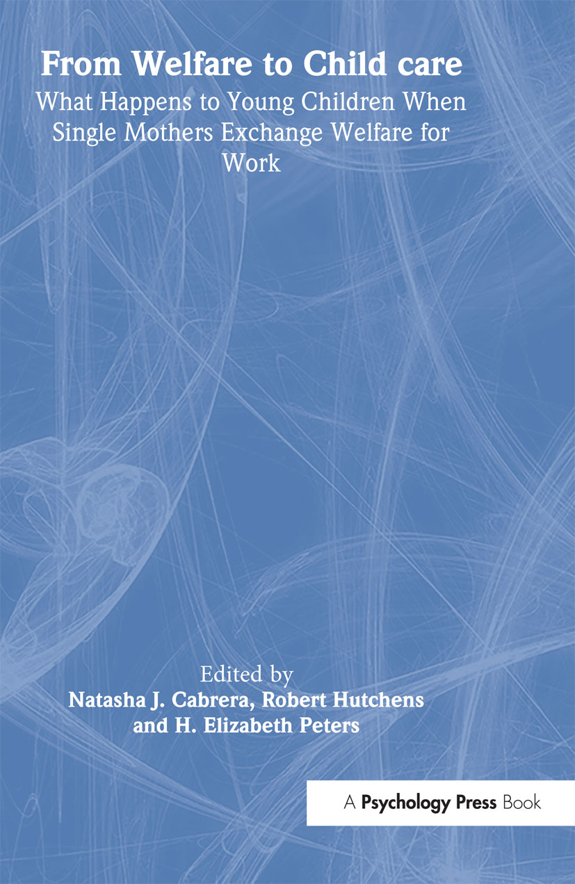 From Welfare to Childcare: What Happens to Young Children When Mothers Exchange Welfare for Work? (Hardback) book cover