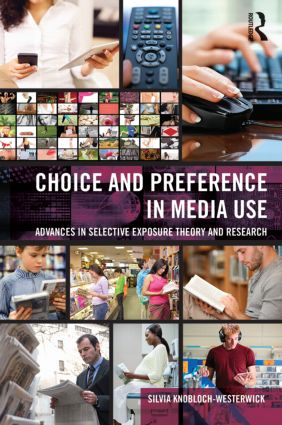 Choice and Preference in Media Use: Advances in Selective Exposure Theory and Research (Hardback) book cover