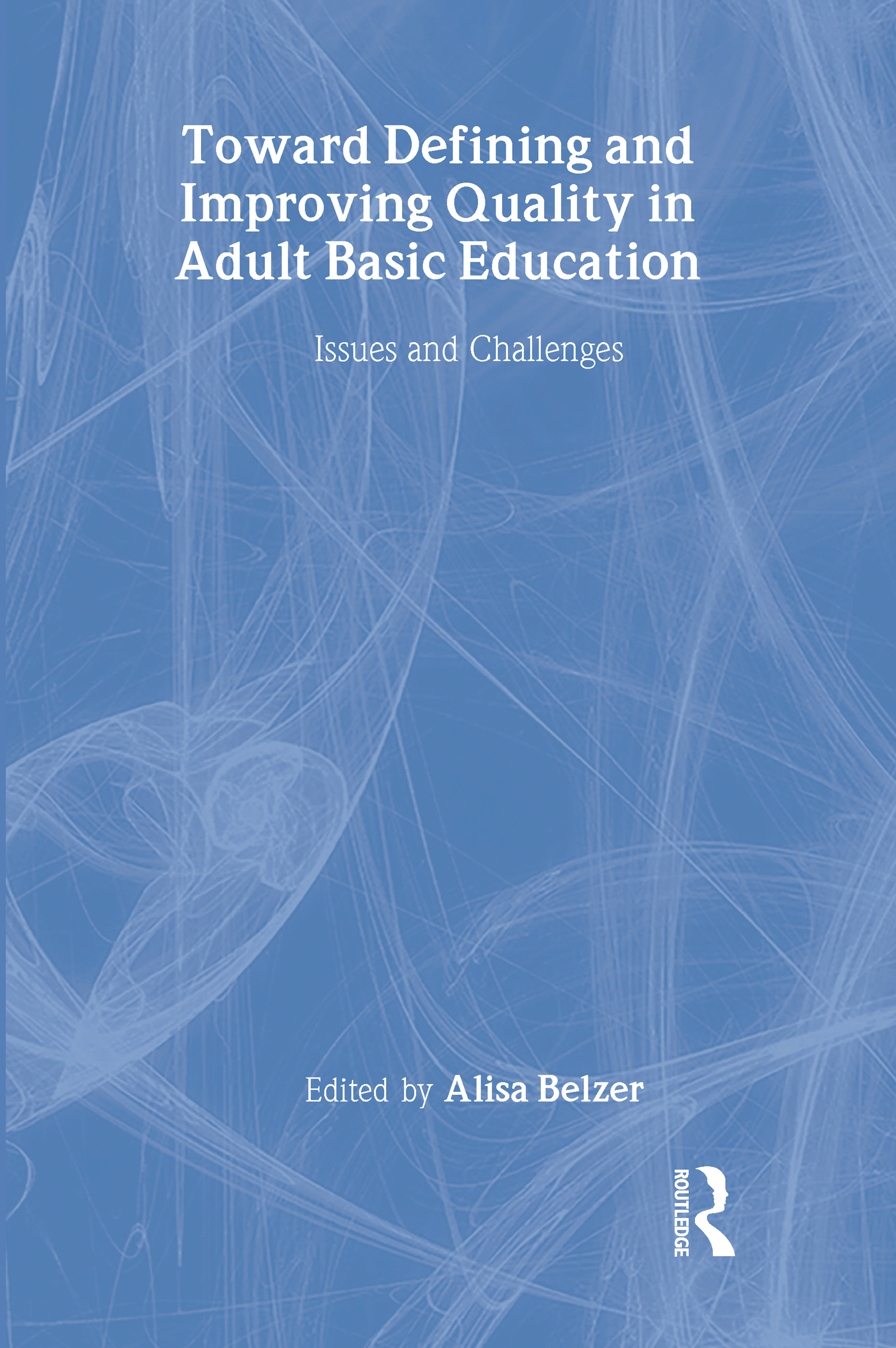 Toward Defining and Improving Quality in Adult Basic Education: Issues and Challenges (Hardback) book cover