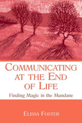 Communicating at the End of Life: Finding Magic in the Mundane (Paperback) book cover