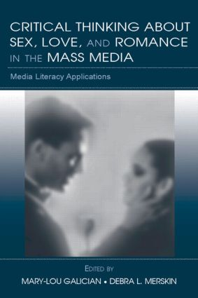 Critical Thinking About Sex, Love, and Romance in the Mass Media: Media Literacy Applications, 1st Edition (e-Book) book cover